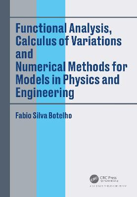 Functional Analysis, Calculus of Variations and Numerical Methods for Models in Physics and Engineering book
