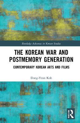 The Korean War and Postmemory Generation: Contemporary Korean Arts and Films book