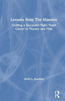 Lessons from The Maestro: Crafting a Successful Fight/Stunt Career in Theatre and Film book