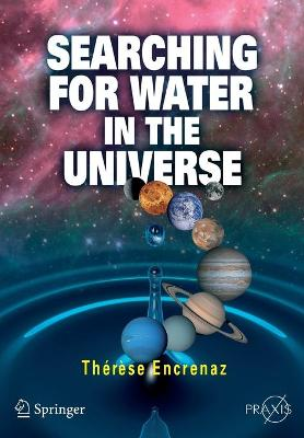 Searching for Water in the Universe by Therese Encrenaz