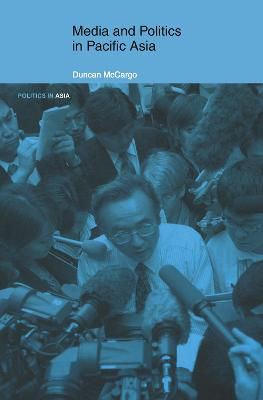 Media and Politics in Pacific Asia by Duncan McCargo