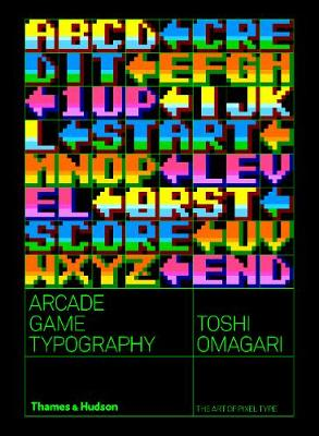 Arcade Game Typography: The Art of Pixel Type by Toshi Omagari
