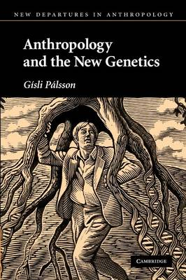 Anthropology and the New Genetics by Gisli Palsson