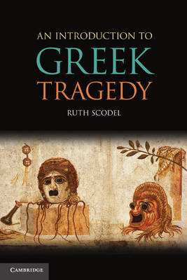 Introduction to Greek Tragedy by Ruth Scodel