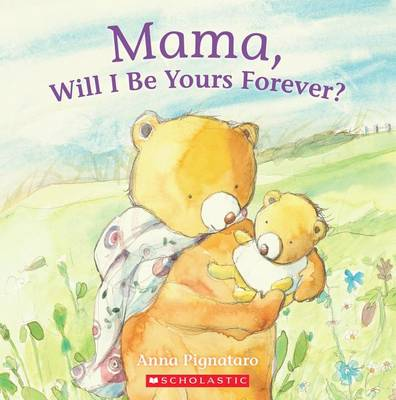 Mama, Will I Be Yours Forever? by Anna Pignataro