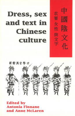 Dress, Sex and Text in Chinese Culture by Anne E. McLaren