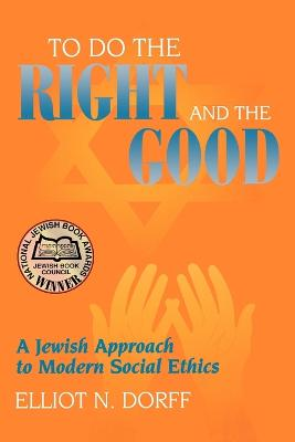To Do the Right and the Good by Elliot N. Dorff