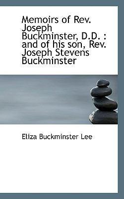 Memoirs of REV. Joseph Buckminster, D.D.: And of His Son, REV. Joseph Stevens Buckminster by Lee, Jenny