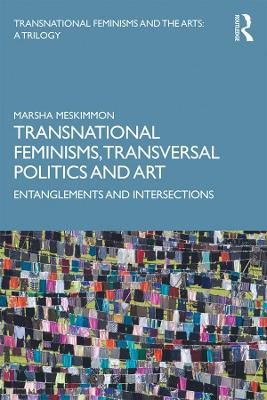 Transnational Feminisms, Transversal Politics and Art: Entanglements and Intersections book