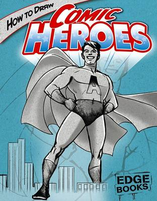 How to Draw Comic Heroes by Aaron Sautter