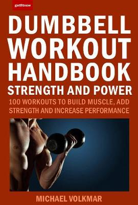Dumbbell Workout Handbook: Strength And Power: 100 Workouts to Build Muscle, Add Strength and Increase Performance by Michael Volkmar