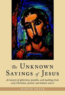 Unknown Sayings Of Jesus by Marvin Meyer