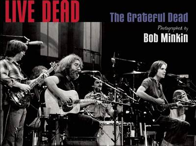 Live Dead: The Grateful Dead Photographed by Bob Minkin by Steve Parish