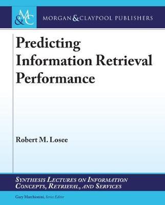 Predicting Information Retrieval Performance by Robert M. Losee