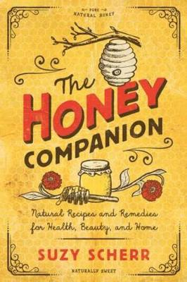 The Honey Companion: Natural Recipes and Remedies for Health, Beauty, and Home by Suzy Scherr