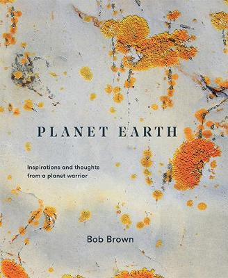 Planet Earth: Inspirations and thoughts from a planet warrior by Bob Brown