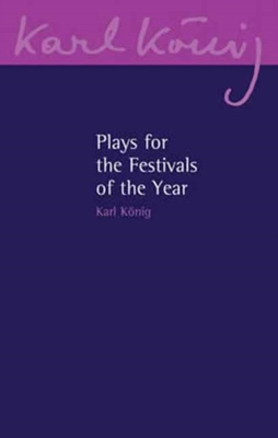 Plays for the Festivals of the Year by Karl Koenig