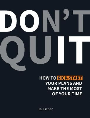 Don't Quit: How to Kick-Start Your Plans and Make the Most of Your Time by Hal Fisher