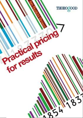 Practical Pricing for Results by Ian Ruskin-Brown