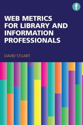 Web Metrics for Library and Information Professionals by David Stuart
