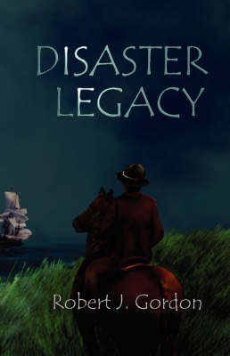 Disaster Legacy by Robert, J Gordon