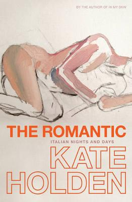 Romantic: Italian Nights and Days by Kate Holden