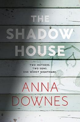 The Shadow House: A must-read, addictive thriller by Anna Downes