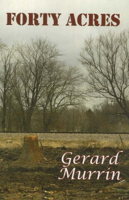 Forty Acres by Gerard F. Murrin