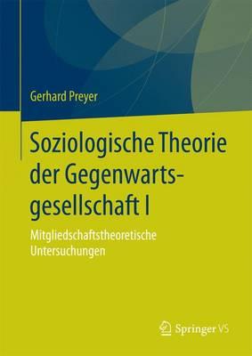 Soziologische Theorie Der Gegenwartsgesellschaft I: Mitgliedschaftstheoretische Untersuchungen by Adjunct Professor Gerhard Preyer