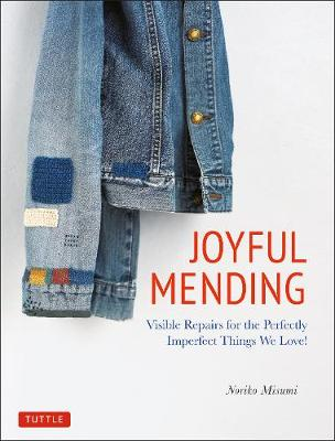Joyful Mending: Visible Repairs for the Perfectly Imperfect Things We Love! by Noriko Misumi