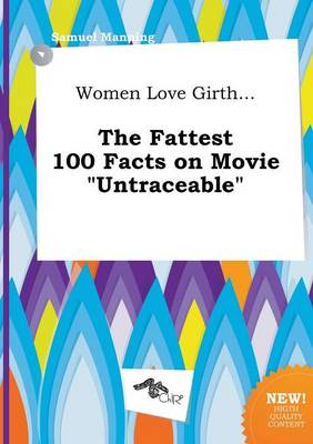 Women Love Girth... the Fattest 100 Facts on Movie Untraceable by Professor Samuel Manning