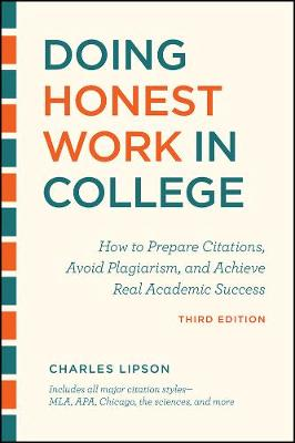 Doing Honest Work in College, Third Edition: How to Prepare Citations, Avoid Plagiarism, and Achieve Real Academic Success by Charles Lipson