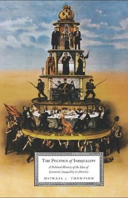 The Politics of Inequality: A Political History of the Idea of Economic Inequality in America by Michael Thompson