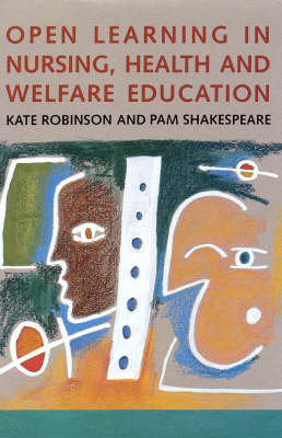 Open Learning in Nursing, Health and Welfare Education by Kate Robinson