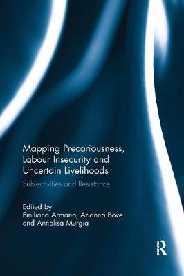 Mapping Precariousness, Labour Insecurity and Uncertain Livelihoods: Subjectivities and Resistance by Emiliana Armano