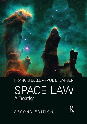 Space Law: A Treatise 2nd Edition by Professor Francis Lyall
