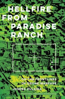 Hellfire from Paradise Ranch: On the Front Lines of Drone Warfare by Joseba Zulaika