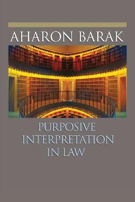 Purposive Interpretation in Law by Aharon Barak