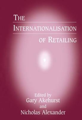 The Internationalisation of Retailing by Gary Akehurst
