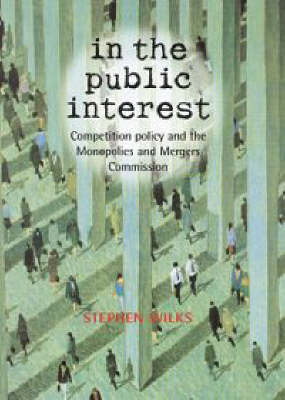 In the Public Interest: Competition Policy and the Mmc by