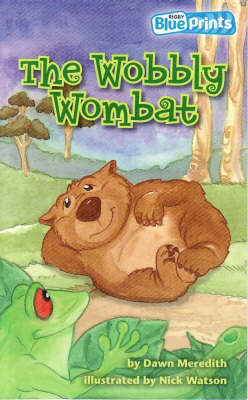 Blueprints Middle Primary A Unit 4: The Wobbly Wombat by Meredith Dawn