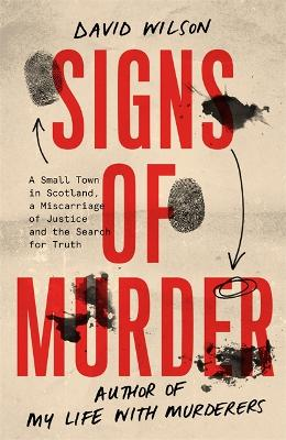 Signs of Murder: A small town in Scotland, a miscarriage of justice and the search for the truth by David Wilson