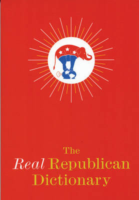 The Real Republican Dictionary by Robert Lasner