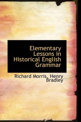Elementary Lessons in Historical English Grammar by Richard Morris