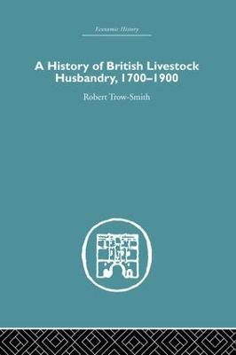 A History of British Livestock Husbandry, 1700-1900 by Robert Trow-Smith