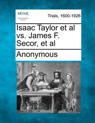 Isaac Taylor et al vs. James F. Secor, et al by Anonymous