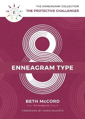 The Enneagram Type 8: The Protective Challenger by Beth McCord