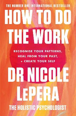 How To Do The Work: Recognise Your Patterns, Heal from Your Past, and Create Your Self by Nicole LePera