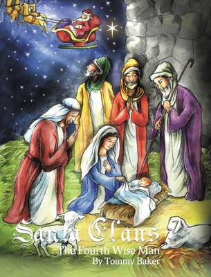 Santa Claus, the Fourth Wise Man by Tommy Baker