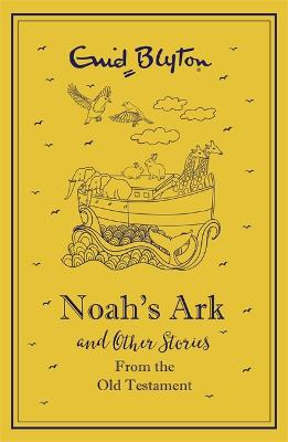 Noah's Ark and Other Bible Stories From the Old Testament by Enid Blyton